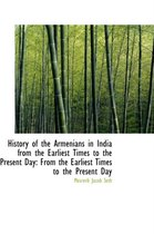 History of the Armenians in India from the Earliest Times to the Present Day