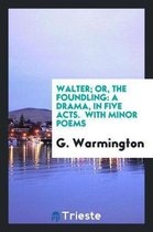 Walter; Or, the Foundling