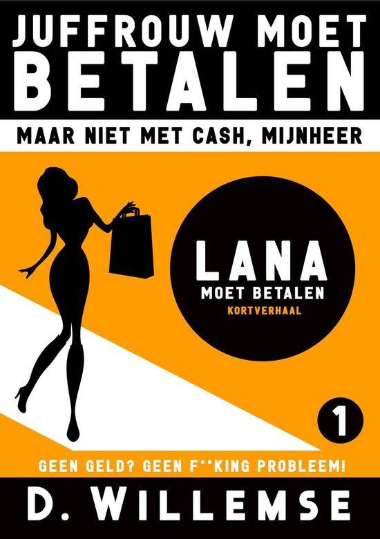 Juffrouw Moet Betalen, Maar Niet Met Cash Mijnheer! 1 - Lana Moet Betalen - D. Willemse |