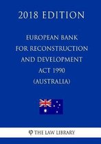 European Bank for Reconstruction and Development ACT 1990 (Australia) (2018 Edition)