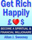 Get Rich Happily: Become a Spiritual & Financial Millionaire