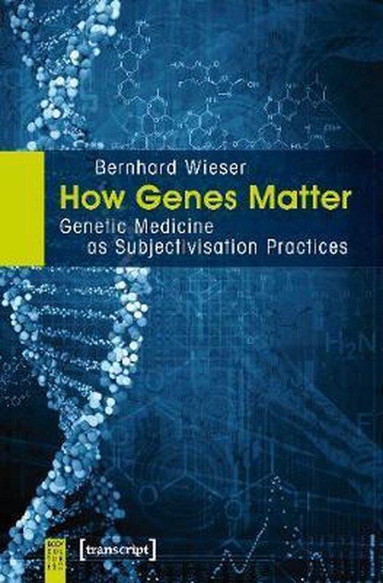 Boek cover How Genes Matter - Genetic Medicine as Subjectivisation Practices van Bernhard Wieser (Paperback)