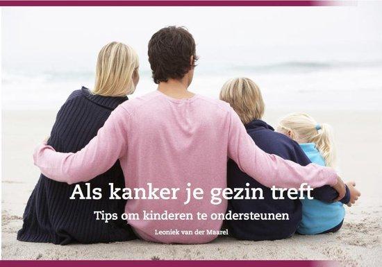 Als kanker je gezin treft - Leoniek van der Maarel |