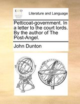 Petticoat-Government. in a Letter to the Court Lords. by the Author of the Post-Angel