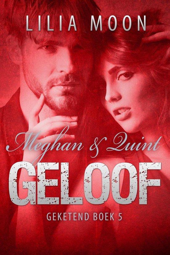 Geketend 5 - GELOOF - Meghan & Quint - Lilia Moon |
