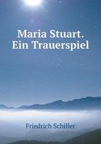 Maria Stuart. Ein Trauerspiel