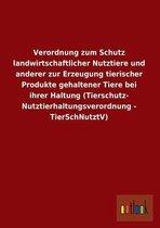 Verordnung Zum Schutz Landwirtschaftlicher Nutztiere Und Anderer Zur Erzeugung Tierischer Produkte Gehaltener Tiere Bei Ihrer Haltung (Tierschutz- Nut