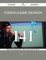 Video Game Design 141 Success Secrets - 141 Most Asked Questions On Video Game Design - What You Need To Know