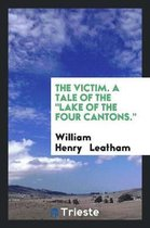 The Victim. a Tale of the Lake of the Four Cantons.