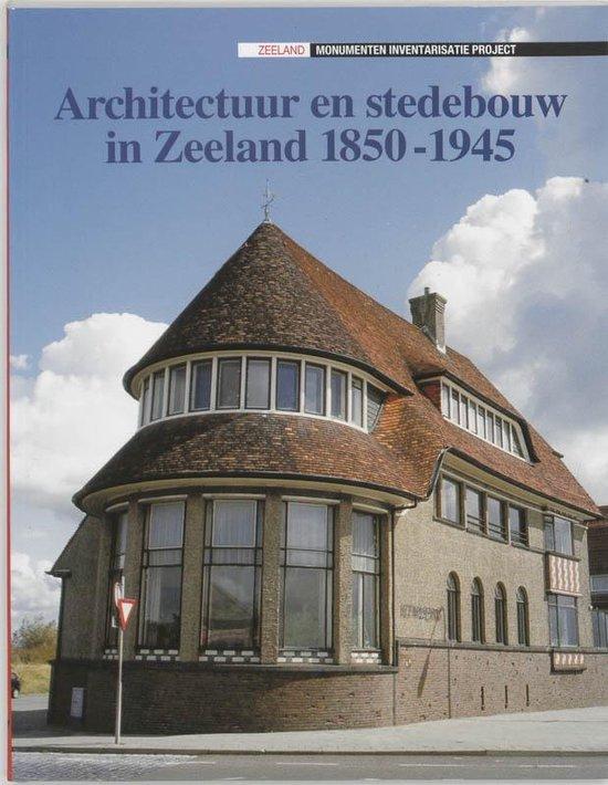 Architectuur en stedebouw in Zeeland 1850-1945 - B.I. Sens |