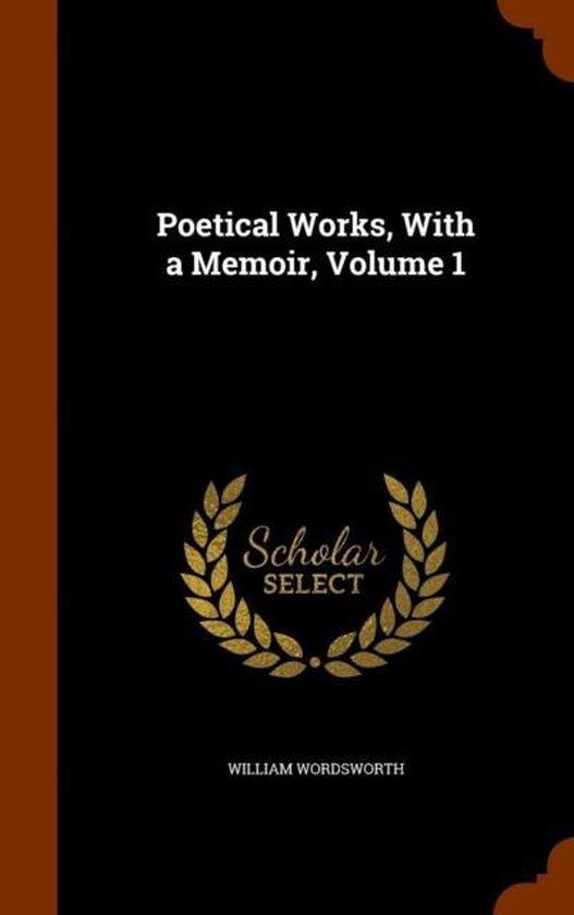 Poetical Works, with a Memoir, Volume 1