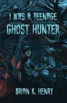 I Was a Teenage Ghost Hunter