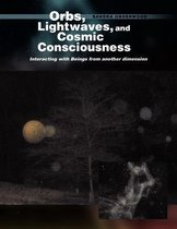 Orbs, Lightwaves, and Cosmic Consciousness