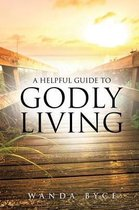 A Helpful Guide to Godly Living