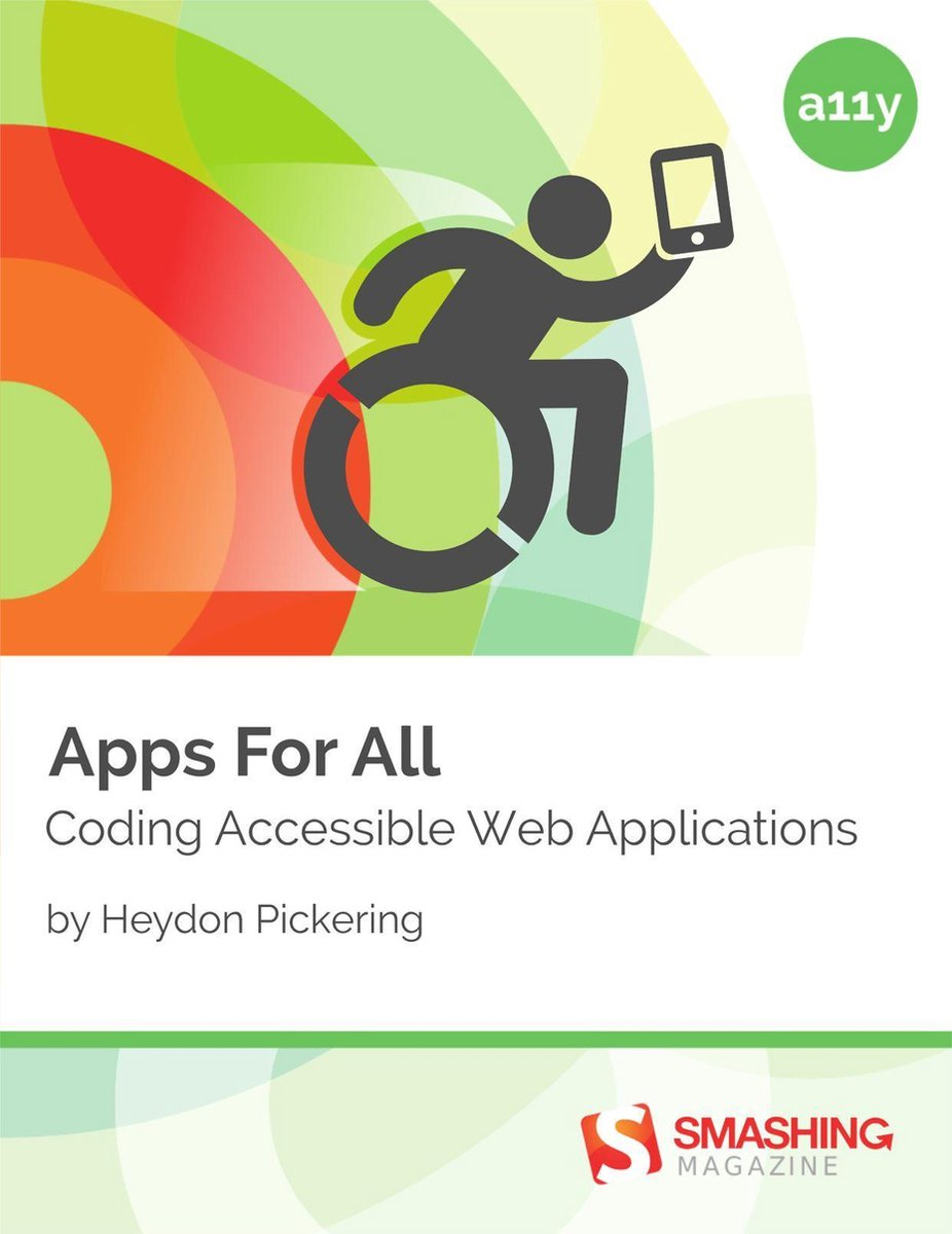 Apps For All: Coding Accessible Web Applications - Heydon Pickering