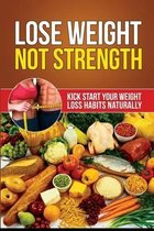 Lose Weight Not Strength