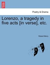 Lorenzo, a Tragedy in Five Acts [In Verse], Etc.