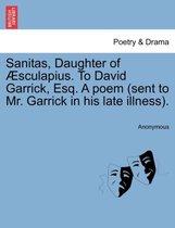 Sanitas, Daughter of sculapius. to David Garrick, Esq. a Poem (Sent to Mr. Garrick in His Late Illness).