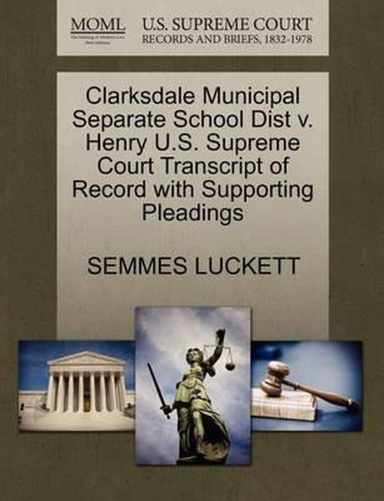 Clarksdale Municipal Separate School Dist V. Henry U.S. Supreme Court Transcript of Record with Supporting Pleadings