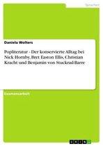 Popliteratur - Der konservierte Alltag bei Nick Hornby, Bret Easton Ellis, Christian Kracht und Benjamin von Stuckrad-Barre