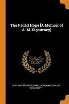 The Faded Hope [a Memoir of A. M. Sigourney]