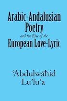 Boek cover Arabic-Andalusian Poetry and the Rise of the European Love-Lyric van Abdulwahid LuLuA
