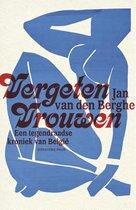 Vergeten vrouwen. Een tegendraadse kroniek van België