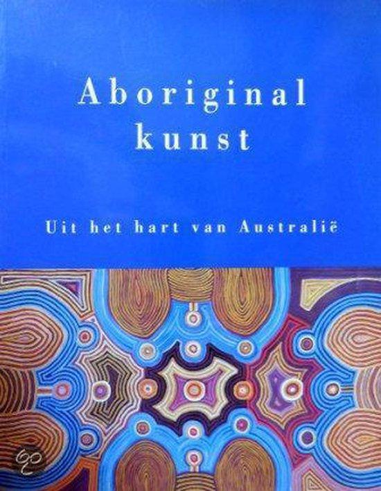 ABORIGINAL KUNST:UIT HART AUSTRALIE - A. Borsboom |