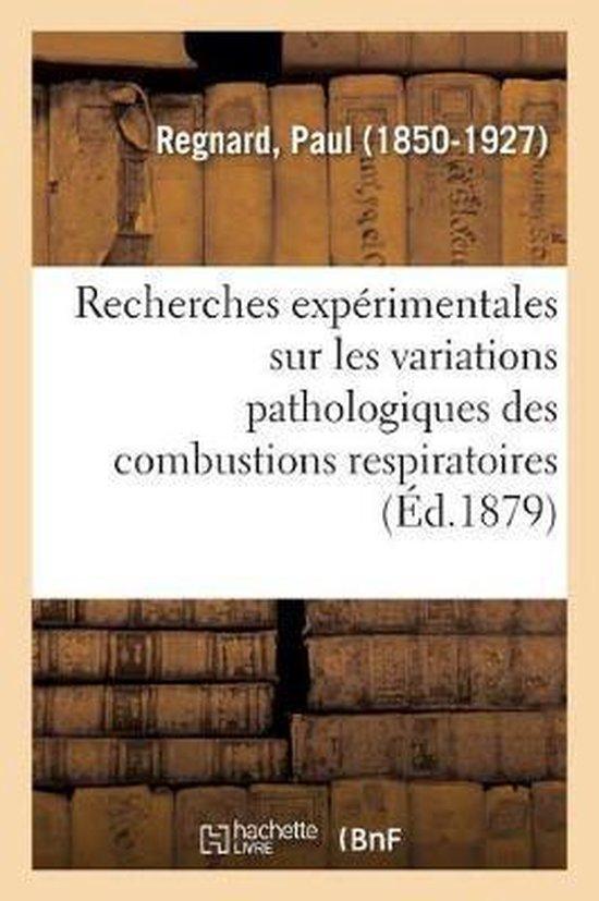 Recherches Experimentales Sur Les Variations Pathologiques Des Combustions Respiratoires