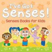 I've Got Senses!: Senses Books for Kids