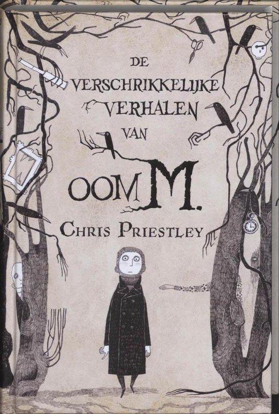 De verschrikkelijke verhalen van oom M. - Chris Priestley |