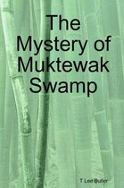 The Mystery of Muktewak Swamp
