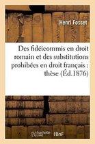 Des fideicommis en droit romain et des substitutions prohibees en droit francais
