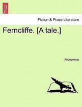 Ferncliffe. [A Tale.]