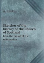 Sketches of the History of the Church of Scotland from the Period of the Reformation