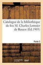 Catalogue de la Biblioth que de Feu M. Charles Lormier de Rouen. Partie 3