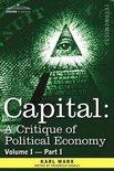 Capital: A Critique of Political Economy - Vol. I-Part I