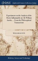 Experiments on the Analysis of the Heavy Inflammable Air. by William Austin, ... from the Philosophical Transactions