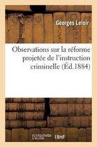Observations sur la reforme projetee de l'instruction criminelle