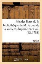 Prix des livres de la bibliotheque de M. le duc de la Valliere . Premiere partie, disposee en 3 vol.