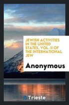 Jewish Activities in the United States, Vol. II of the International Jew