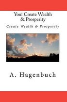 You! Create Wealth & Prosperity