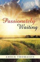 Passionately Waiting