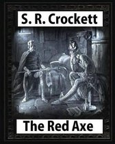 The Red Axe(1898), by S. R. Crockett (Illustrated)