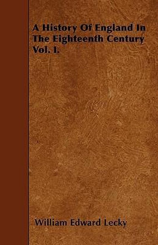 A History Of England In The Eighteenth Century Vol. I.