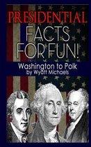 Presidential Facts for Fun! Washington to Polk