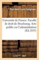 Universite de France. Faculte de droit de Strasbourg. Acte public sur l'administration et la