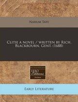 Clitie a Novel / Written by Rich. Blackbourn, Gent. (1688)