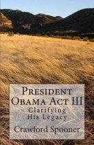 President Obama ACT III - Clarifying His Legacy
