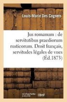 Jus romanum: de servitutibus praediorum rusticorum . Droit francais